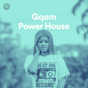 spotify gqom power house